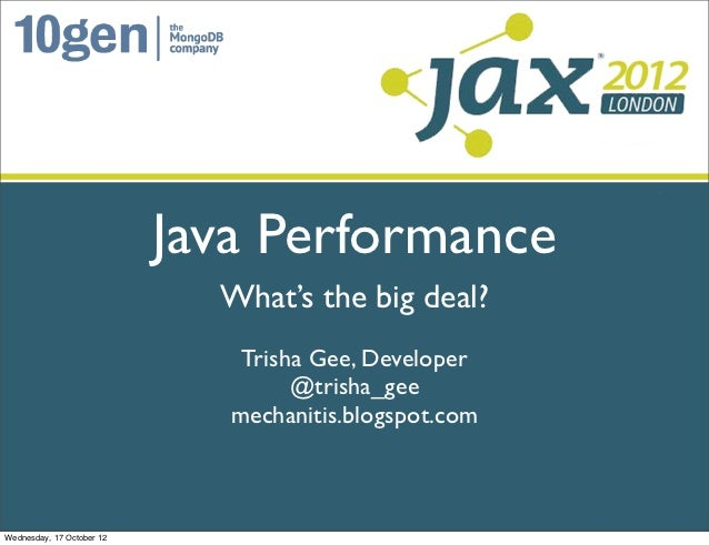 Java Performance                             What's the big deal?                               Trisha Gee, Developer     ...