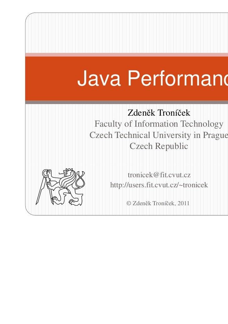 Java Performance           Zdeněk Troníček  Faculty of Information Technology Czech Technical University in Prague        ...