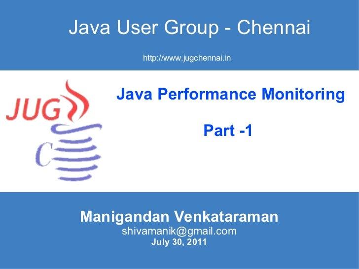 Java User Group - Chennai Manigandan Venkataraman [email_address] July 30, 2011 http://www.jugchennai.in Java Performance ...