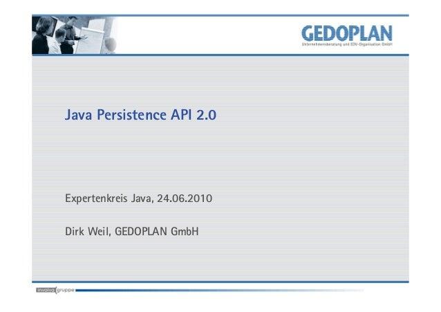 Java Persistence API 2.0Expertenkreis Java, 24.06.2010Dirk Weil, GEDOPLAN GmbH