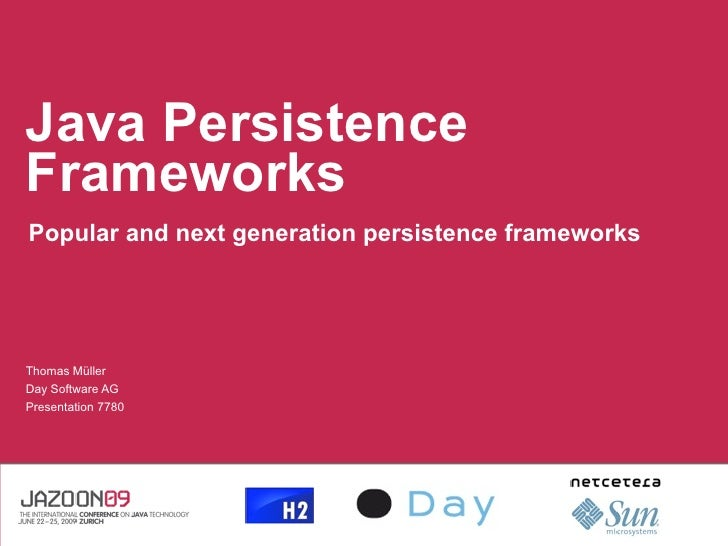 Java Persistence Frameworks Popular and next generation persistence frameworks     Thomas Müller Day Software AG Presentat...