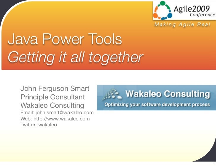 Making Agile Real   Java Power Tools Getting it all together   John Ferguson Smart   Principle Consultant   Wakaleo Consul...