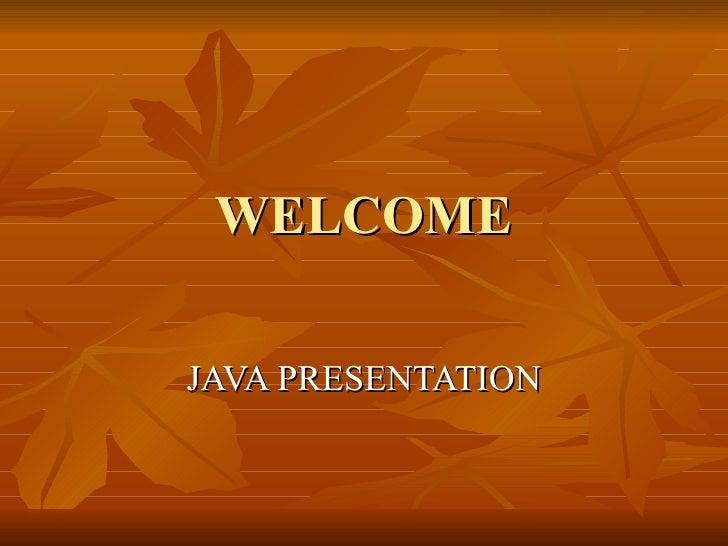 WELCOME JAVA PRESENTATION