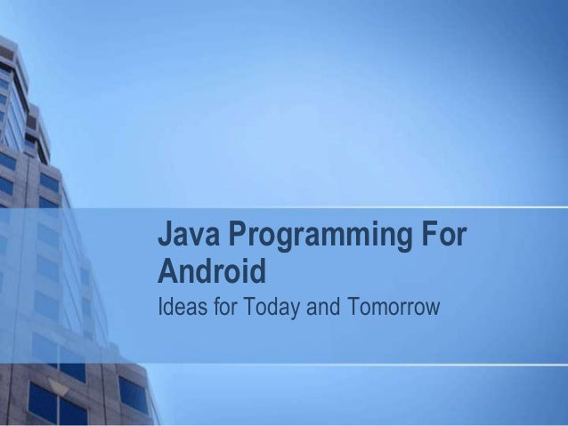 Java Programming For Android Ideas for Today and Tomorrow