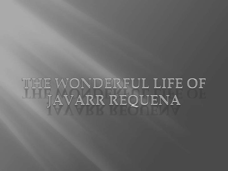 THE WONDERFUL LIFE OF<br />JAVARR REQUENA<br />