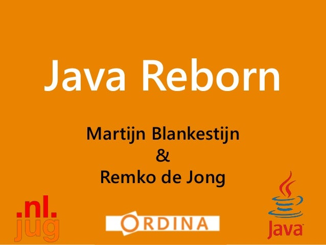 Java Reborn Martijn Blankestijn & Remko de Jong