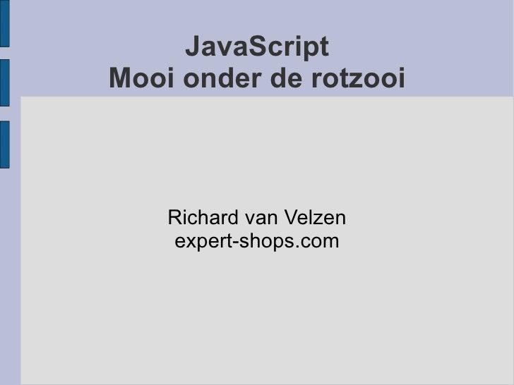 Richard van Velzen - JavaScript: mooi onder de rotzooi