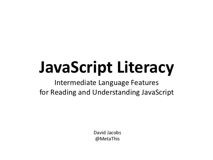 JavaScript LiteracyIntermediate Language Featuresfor Reading and Understanding JavaScript<br />David Jacobs<br />@MetaThis...