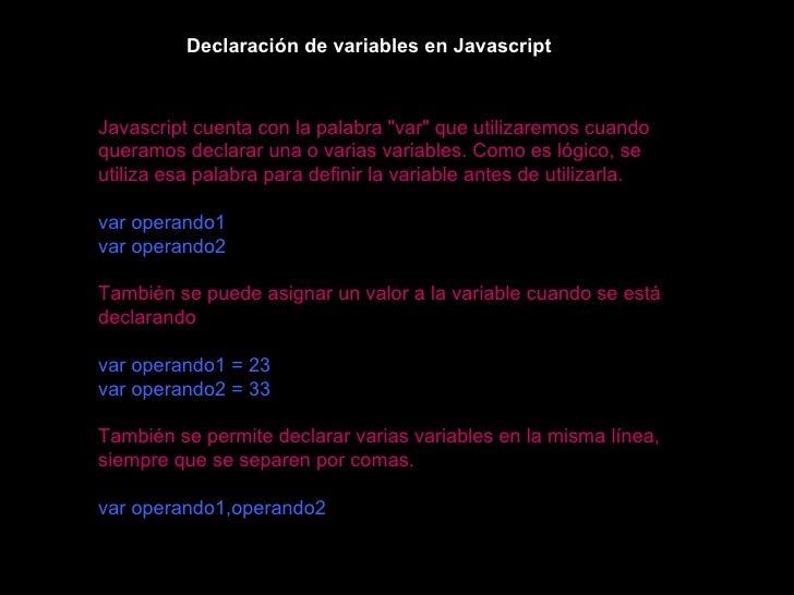 """Declaración de variables en Javascript Javascript cuenta con la palabra """"var"""" que utilizaremos cuando queramos d..."""