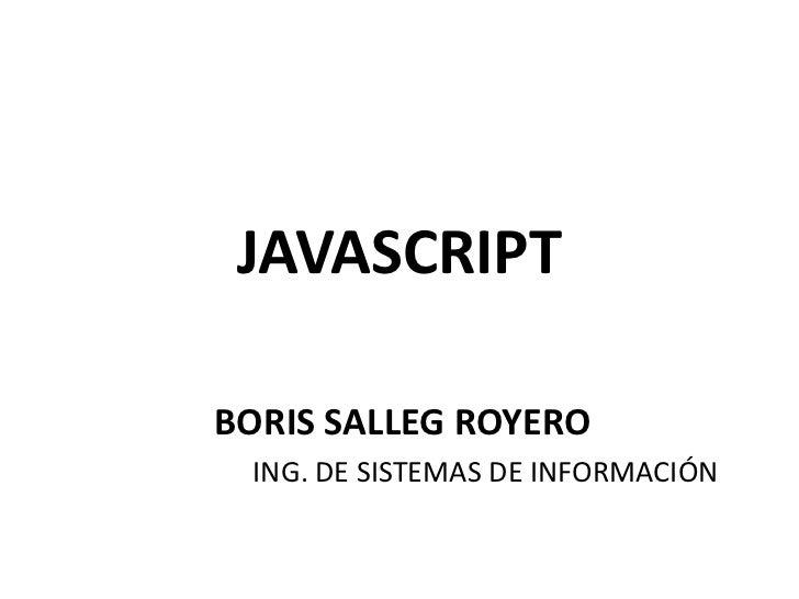 JAVASCRIPTBORIS SALLEG ROYERO ING. DE SISTEMAS DE INFORMACIÓN