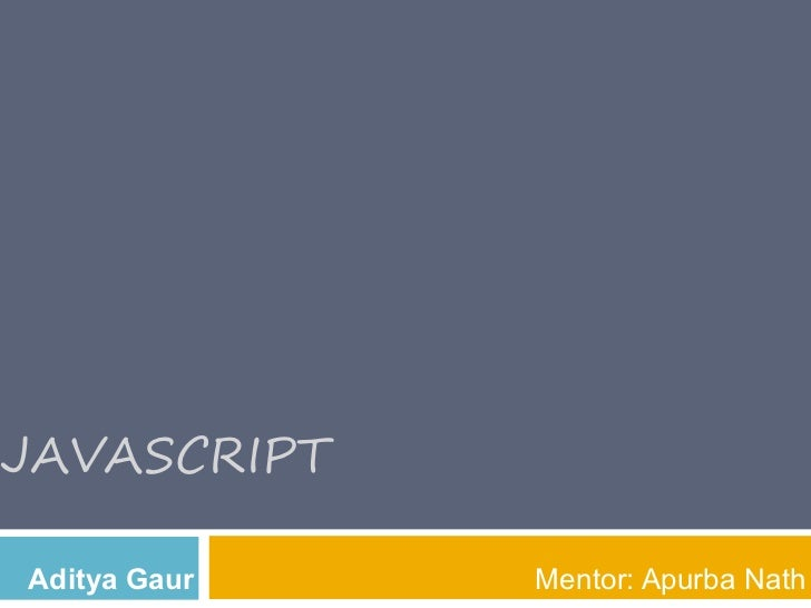 JAVASCRIPTAditya Gaur   Mentor: Apurba Nath