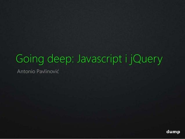 Going deep: Javascript i jQuery Antonio Pavlinović