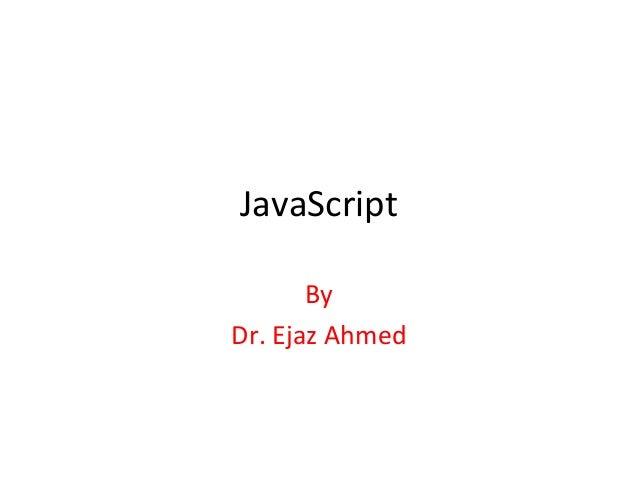 JavaScript       ByDr. Ejaz Ahmed