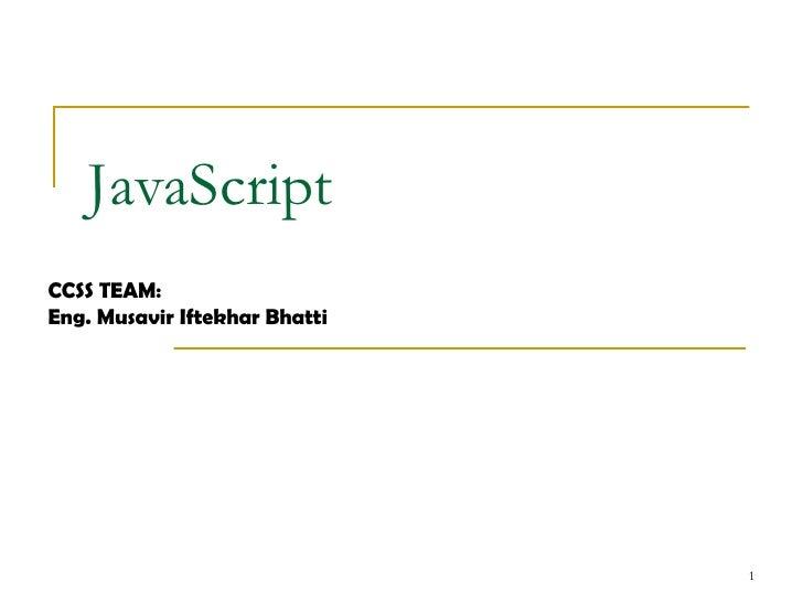 JavaScript CCSS TEAM: Eng. Musavir Iftekhar Bhatti