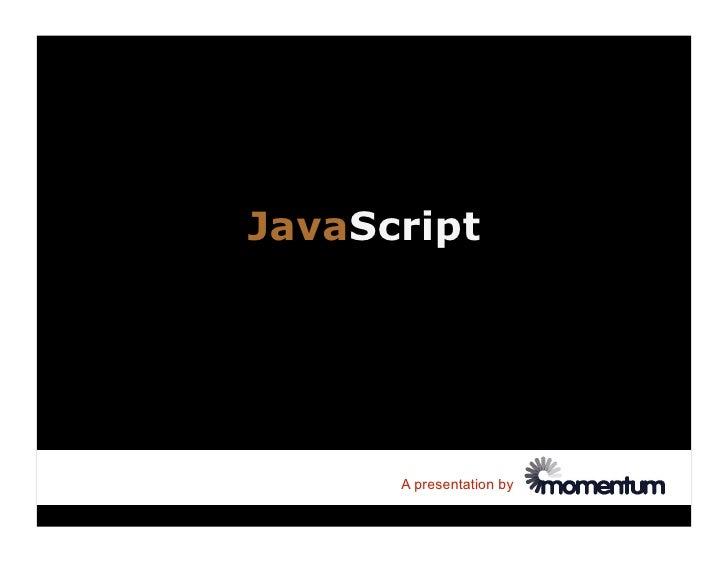 JavaScript           A presentation by