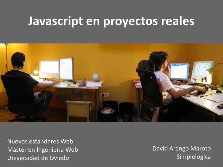 Javascript en proyectos reales     Nuevos estándares Web Máster en Ingeniería Web     David Arango Maroto Universidad de O...