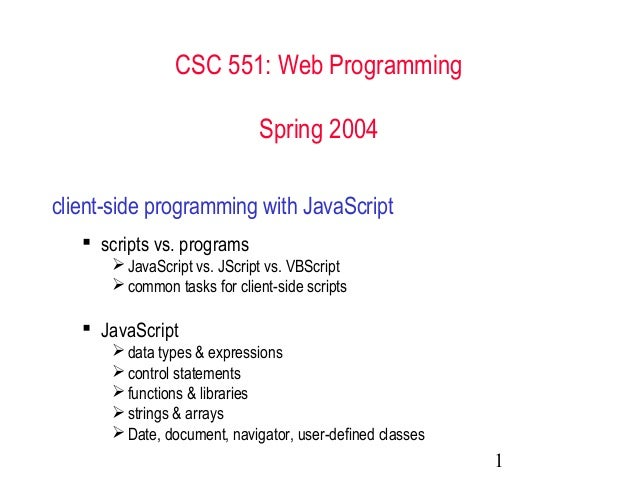 CSC 551: Web Programming                             Spring 2004client-side programming with JavaScript    scripts vs. pr...