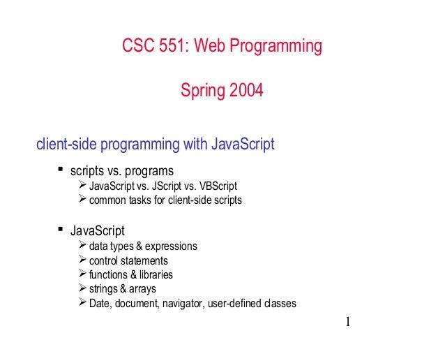 CSC 551: Web Programming                             Spring 2004client-side programming with JavaScript    scripts vs. pr...