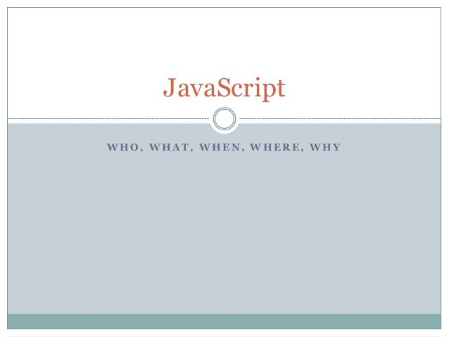 JavaScript: the who, what, when, where, why, & how
