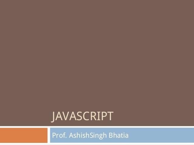 JAVASCRIPTProf. AshishSingh Bhatia