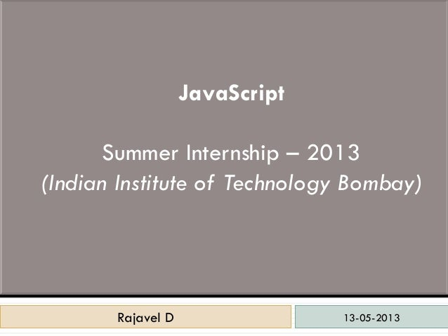 13-05-2013Rajavel DRajavel DJavaScriptSummer Internship – 2013(Indian Institute of Technology Bombay)