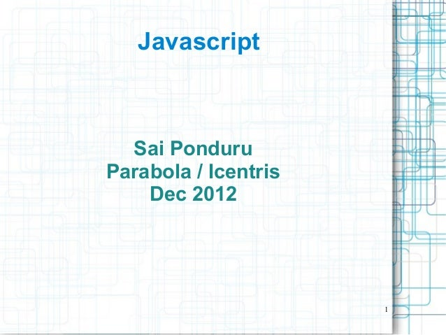 1JavascriptSai PonduruParabola / IcentrisDec 2012
