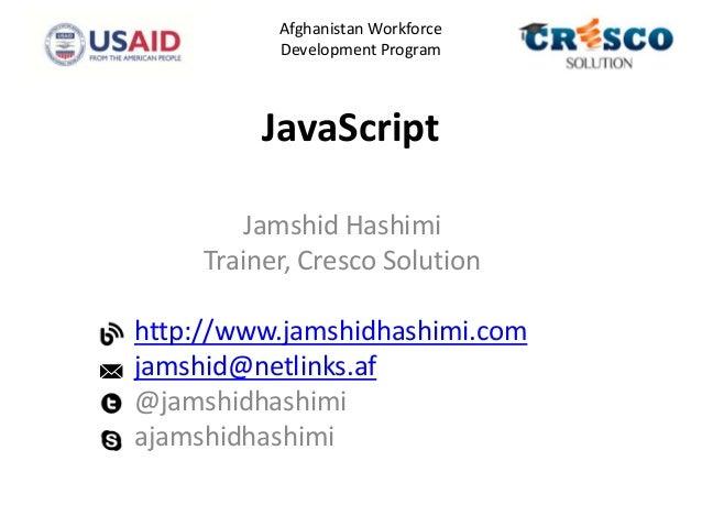 JavaScriptJamshid HashimiTrainer, Cresco Solutionhttp://www.jamshidhashimi.comjamshid@netlinks.af@jamshidhashimiajamshidha...