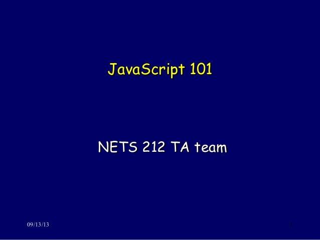JavaScript 101JavaScript 101 NETS 212 TA teamNETS 212 TA team 09/13/13 1