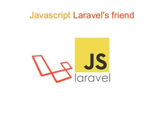 Javascript Laravel's friend