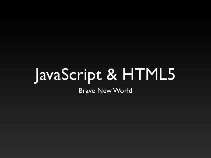 JavaScript & HTML5      Brave New World