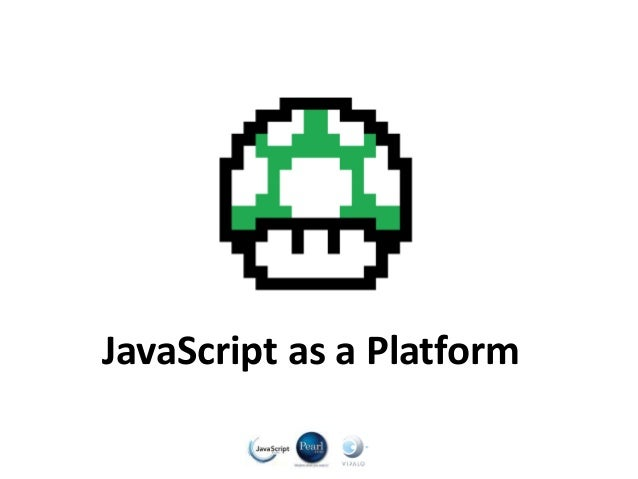 JavaScript as a Platform