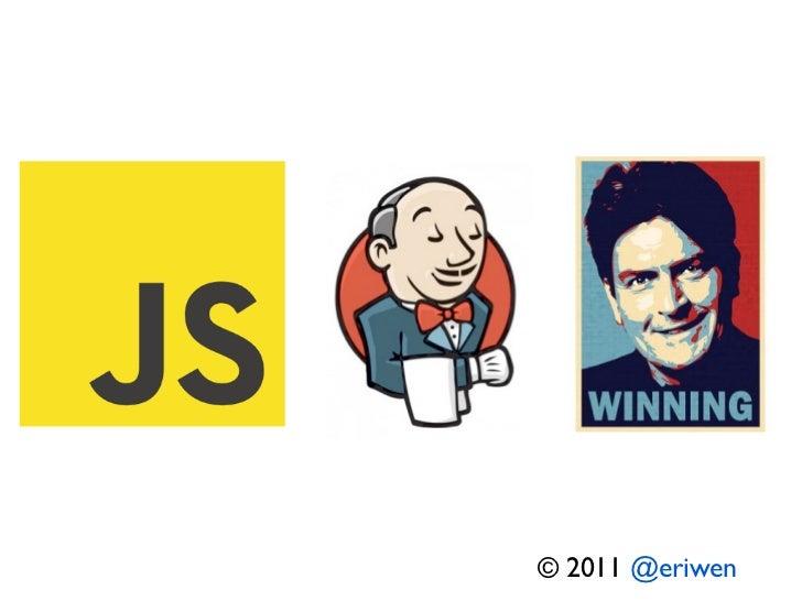 JavaScript + Jenkins = Winning!