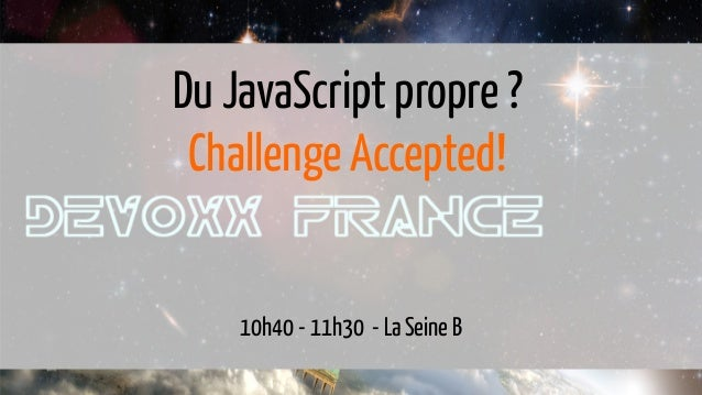 Du JavaScript propre ? Challenge accepted!