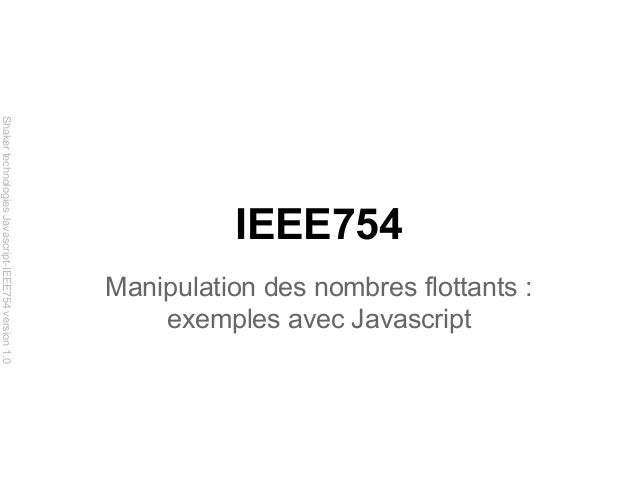 Shaker technologies Javascript-IEEE754 version 1.0  IEEE754 Manipulation des nombres flottants : exemples avec Javascript