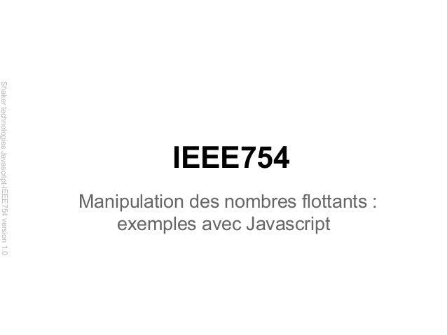 Shaker technologies Javascript-IEEE754 version 1.0  IEEE754 Manipulation des nombres flottants : exemples avec Javascript