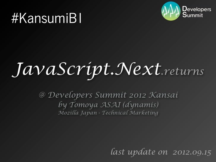 #KansumiB1JavaScript.Next.returns   @ Developers Summit 2012 Kansai       by Tomoya ASAI (dynamis)       Mozilla Japan - T...