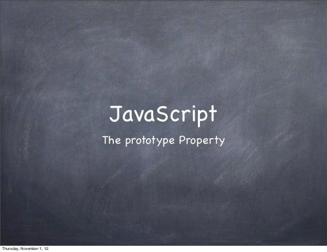 JavaScript                           The prototype PropertyThursday, November 1, 12
