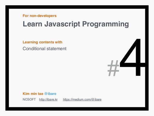 For non-developers! Learn Javascript Programming! ! Learning contents with! Conditional statement! ! ! ! ! ! Kim min tae @...