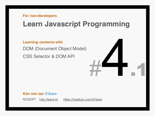 For non-developers! Learn Javascript Programming! ! Learning contents with! DOM (Document Object Model)! CSS Selector & DO...