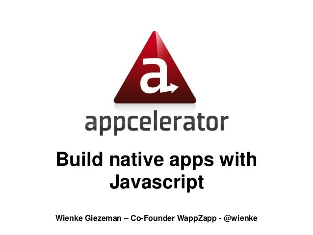Build native apps with Javascript Wienke Giezeman – Co-Founder WappZapp - @wienke