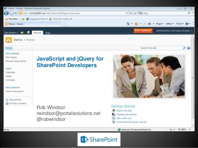 JavaScript and jQuery for SharePoint Developers Rob Windsor rwindsor@portalsolutions.net @robwindsor