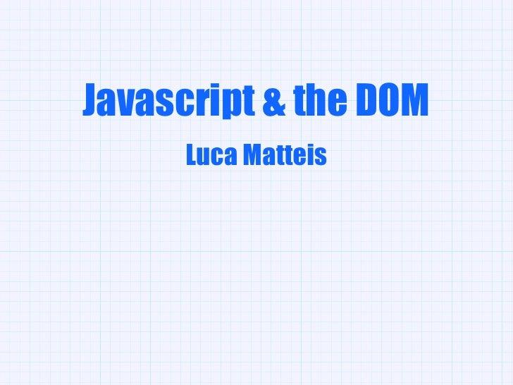 Javascript & the DOM      Luca Matteis