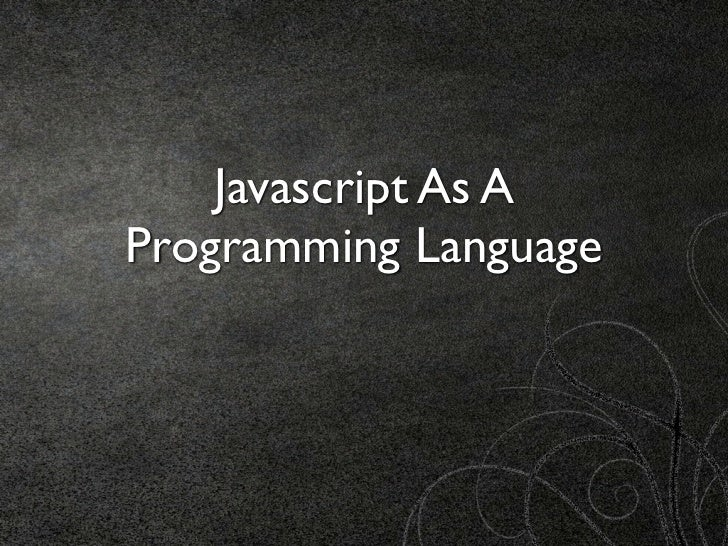Javascript As AProgramming Language
