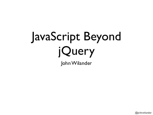 JavaScript Beyond jQuery (Jfokus 2013)
