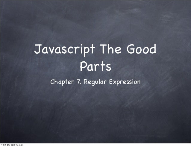 Javascript The GoodPartsChapter 7. Regular Expression13년 4월 28일 일요일
