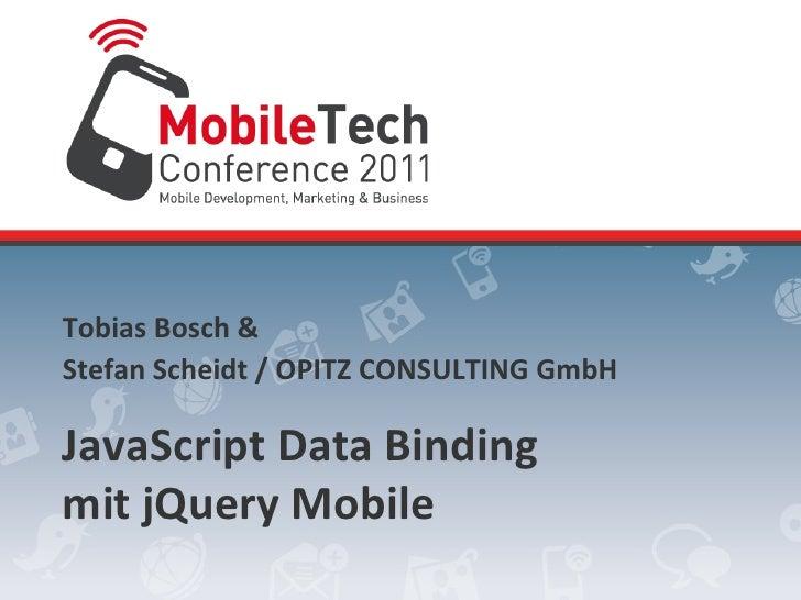 Tobias Bosch & Stefan Scheidt / OPITZ CONSULTING GmbH JavaScript Data Binding mit jQuery Mobil...