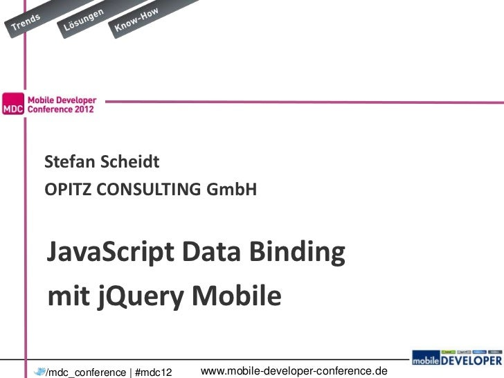JavaScript Data Binding mit jQuery Mobile - Mobile Developer Conference 2012 - OPITZ CONSULTING - Stefan Scheidt