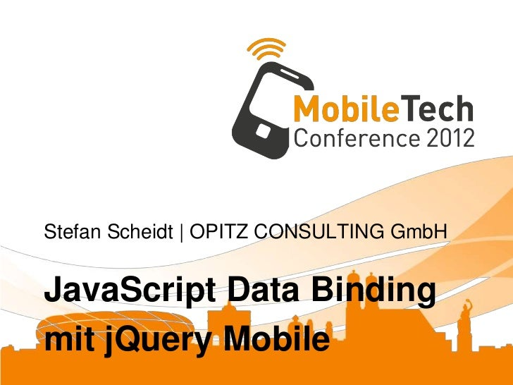 Stefan Scheidt | OPITZ CONSULTING GmbHJavaScript Data Bindingmit jQuery Mobile