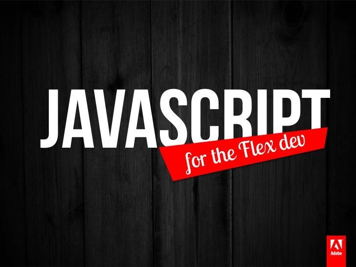 JavaScript for Flex Devs