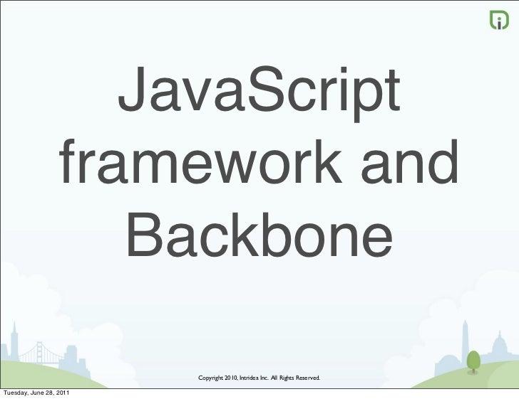 JavaScript                  framework and                     Backbone                         Copyright 2010, Intridea In...